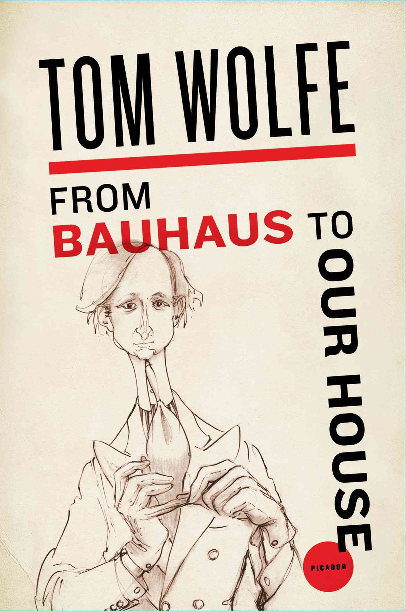 From Bauhaus to Our House By Wolfe, Tom