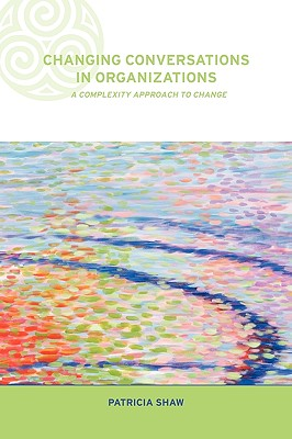 Changing Conversations in Organizations By Shaw, Patricia